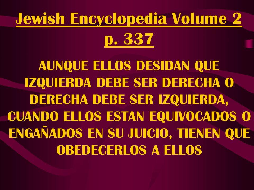Jewish Encyclopedia Volume 2 p. 337 AUNQUE ELLOS DESIDAN QUE IZQUIERDA DEBE SER DERECHA O DERECHA DEBE SER IZQUIERDA, CUANDO ELLOS ESTAN EQUIVOCADOS O