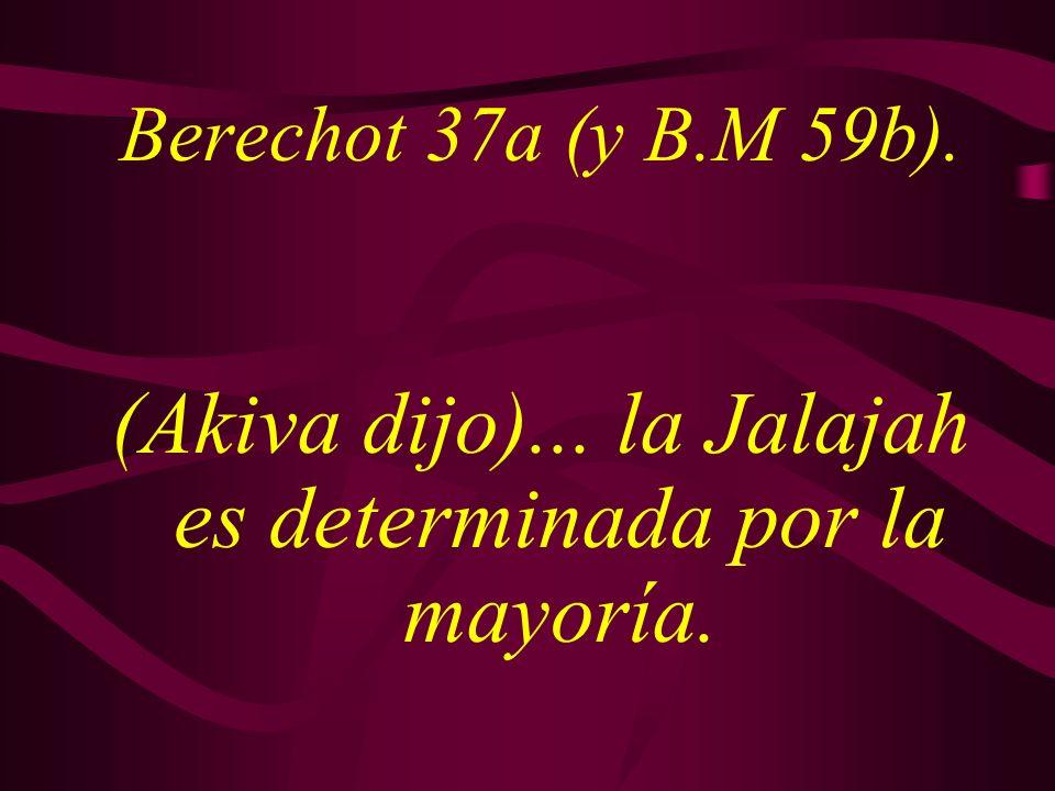 Berechot 37a (y B.M 59b). (Akiva dijo)... la Jalajah es determinada por la mayoría.