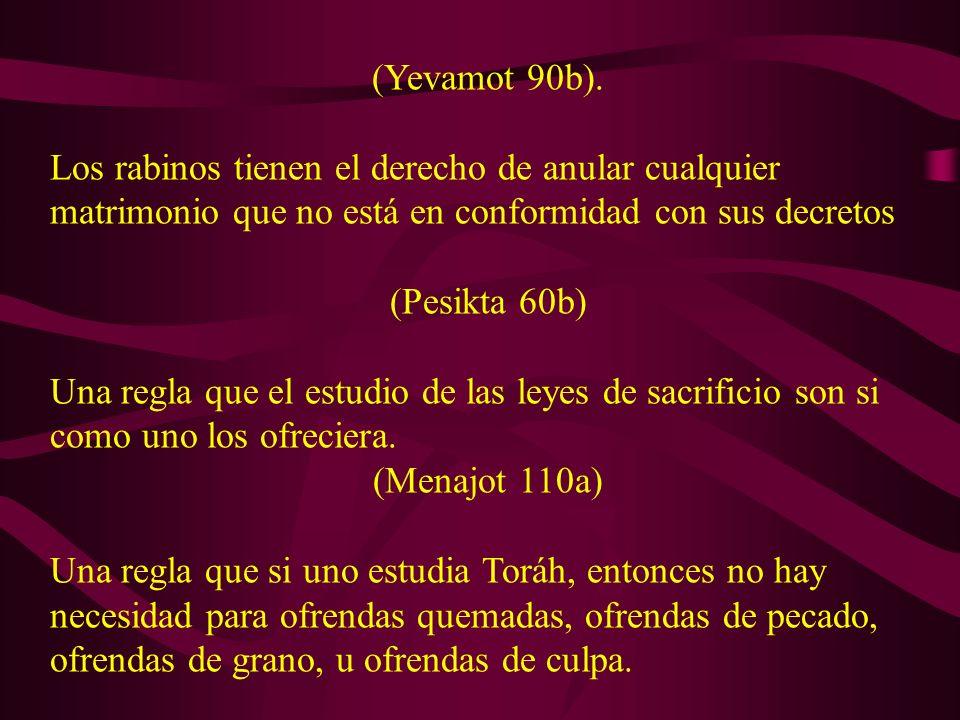 (Yevamot 90b). Los rabinos tienen el derecho de anular cualquier matrimonio que no está en conformidad con sus decretos (Pesikta 60b) Una regla que el