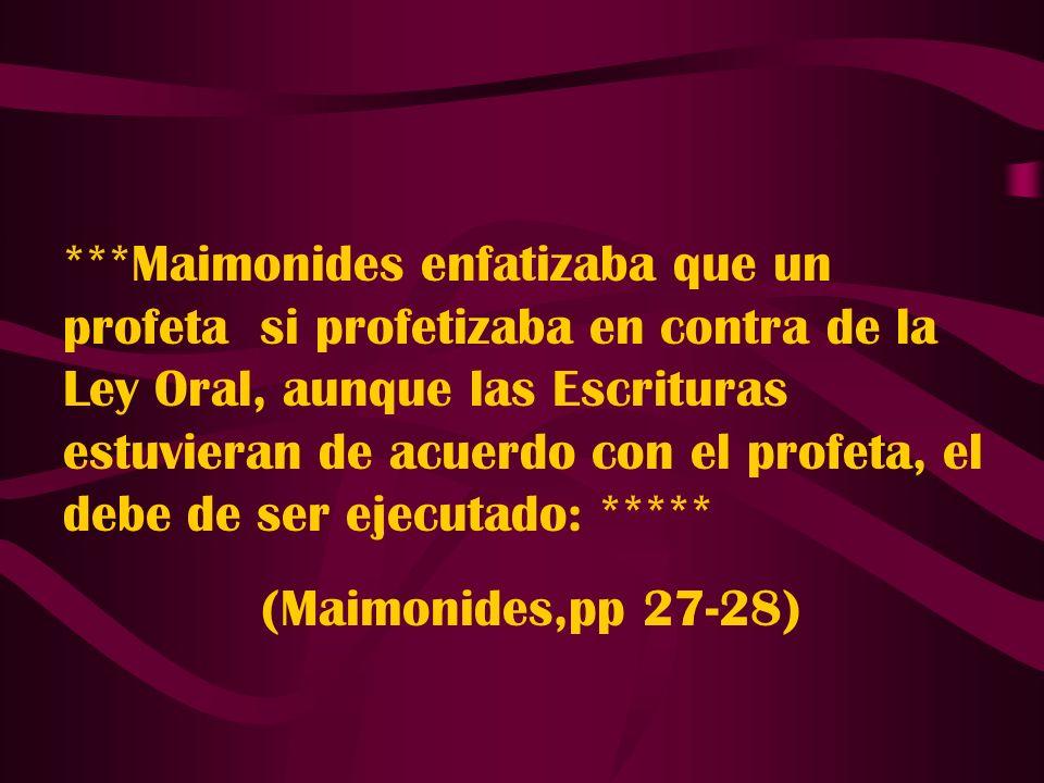 ***Maimonides enfatizaba que un profeta si profetizaba en contra de la Ley Oral, aunque las Escrituras estuvieran de acuerdo con el profeta, el debe d