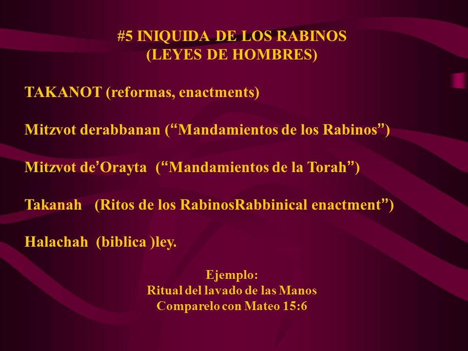 #5 INIQUIDA DE LOS RABINOS (LEYES DE HOMBRES) TAKANOT (reformas, enactments) Mitzvot derabbanan ( Mandamientos de los Rabinos ) Mitzvot de Orayta ( Ma