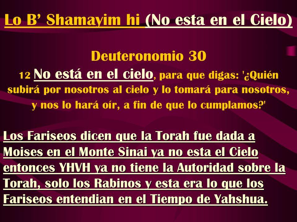 Lo B Shamayim hi (No esta en el Cielo) Deuteronomio 30 12 No está en el cielo, para que digas: '¿Quién subirá por nosotros al cielo y lo tomará para n