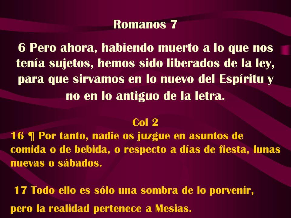 Romanos 7 6 Pero ahora, habiendo muerto a lo que nos tenía sujetos, hemos sido liberados de la ley, para que sirvamos en lo nuevo del Espíritu y no en