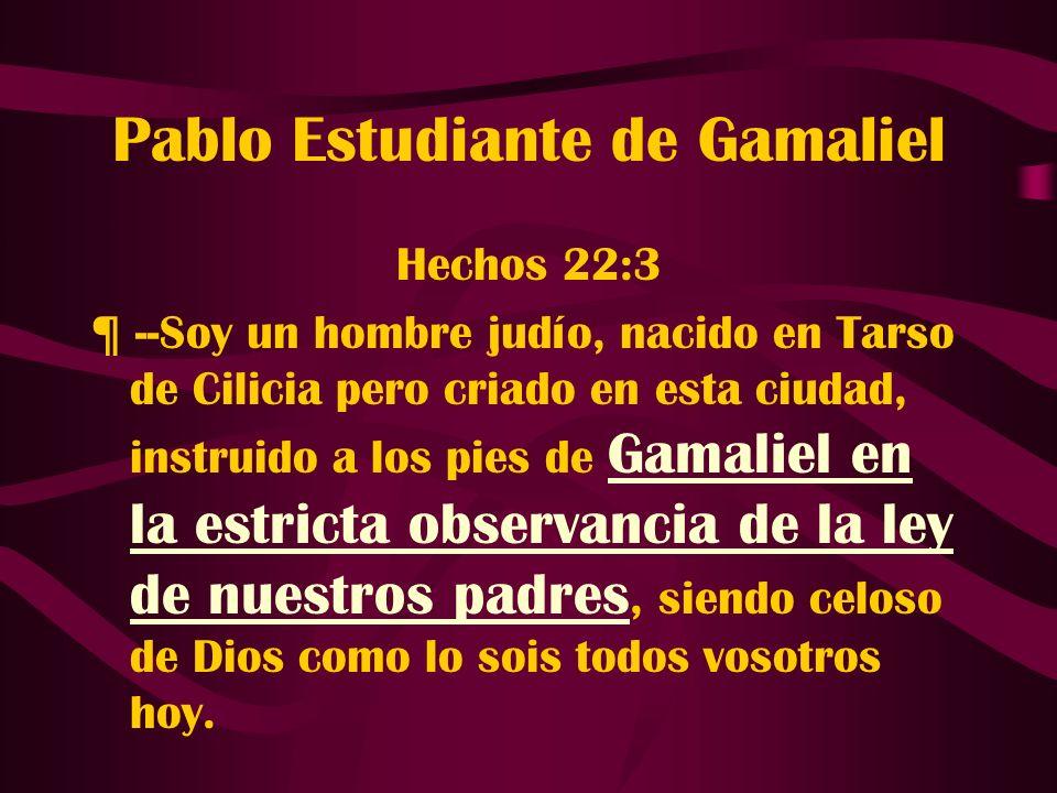 Pablo Estudiante de Gamaliel Hechos 22:3 ¶ --Soy un hombre judío, nacido en Tarso de Cilicia pero criado en esta ciudad, instruido a los pies de Gamal