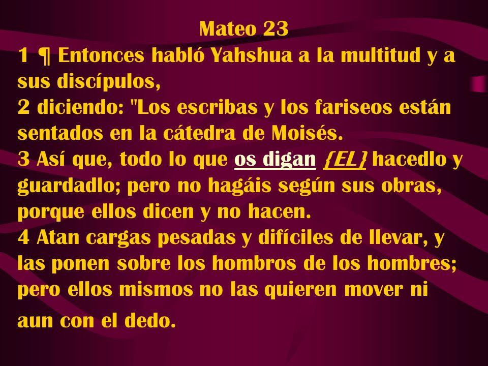 Mattityah Hebreo 23:3-4 concuerda con ideas similares, diciendo a los seguidores de Yahshúa cumplir con la Toráh de Moshe como fue escrita.