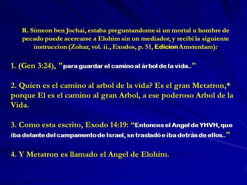 R. Simeon ben Jochai, estaba preguntandome si un mortal u hombre de pecado puede acercarse a Elohim sin un mediador, y recibi la siguiente instruccion