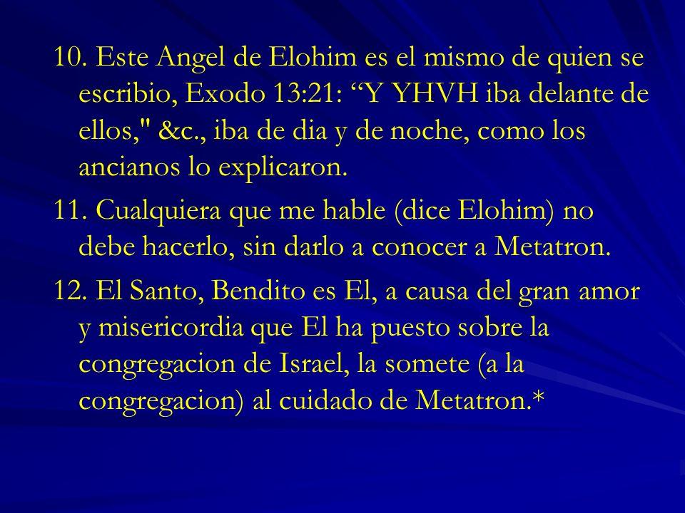 10. Este Angel de Elohim es el mismo de quien se escribio, Exodo 13:21: Y YHVH iba delante de ellos,