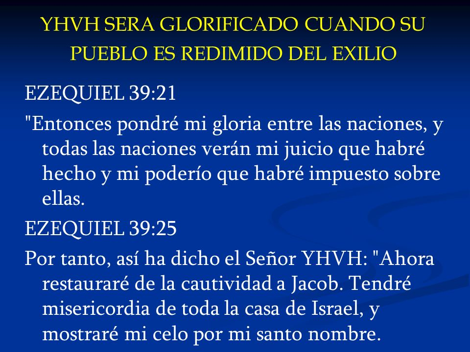 YHVH SERA GLORIFICADO CUANDO SU PUEBLO ES REDIMIDO DEL EXILIO EZEQUIEL 39:21