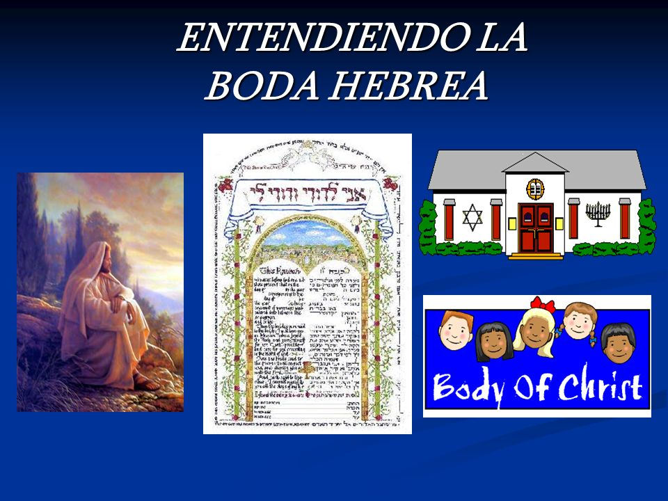 ENTENDIENDO LA BODA HEBREA ENTENDIENDO LA BODA HEBREA