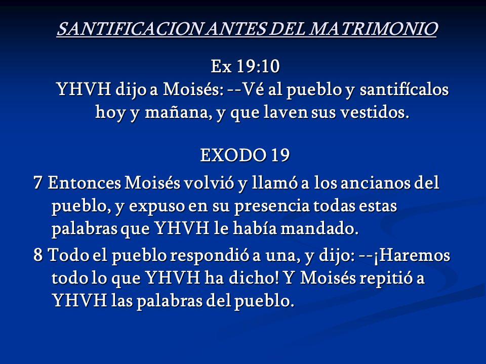 SANTIFICACION ANTES DEL MATRIMONIO SANTIFICACION ANTES DEL MATRIMONIO Ex 19:10 YHVH dijo a Moisés: --Vé al pueblo y santifícalos hoy y mañana, y que l