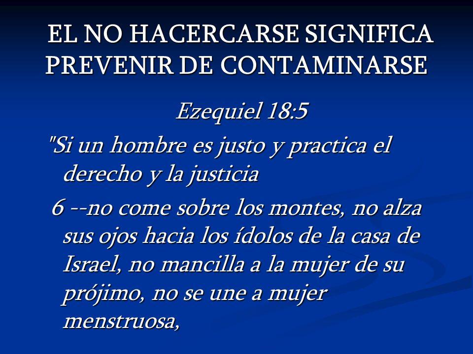 EL NO HACERCARSE SIGNIFICA PREVENIR DE CONTAMINARSE EL NO HACERCARSE SIGNIFICA PREVENIR DE CONTAMINARSE Ezequiel 18:5