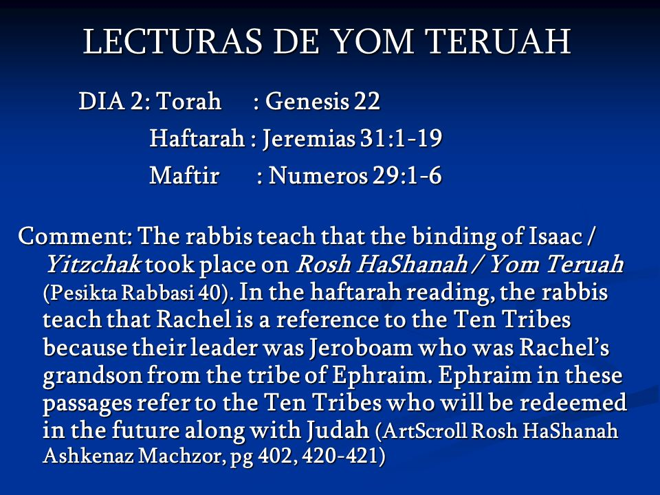 LECTURAS DE YOM TERUAH LECTURAS DE YOM TERUAH DIA 2: Torah : Genesis 22 Haftarah : Jeremias 31:1-19 Haftarah : Jeremias 31:1-19 Maftir : Numeros 29:1-