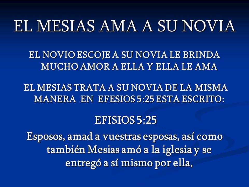 EL MESIAS AMA A SU NOVIA EL NOVIO ESCOJE A SU NOVIA LE BRINDA MUCHO AMOR A ELLA Y ELLA LE AMA EL MESIAS TRATA A SU NOVIA DE LA MISMA MANERA EN EFESIOS