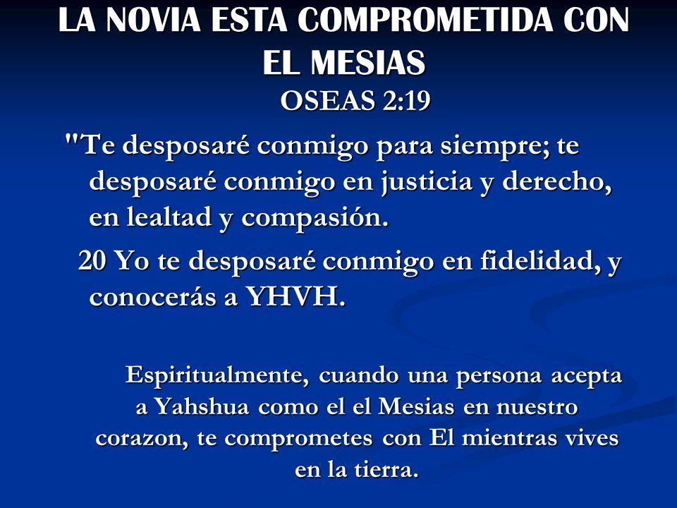 LA NOVIA ESTA COMPROMETIDA CON EL MESIAS OSEAS 2:19 OSEAS 2:19