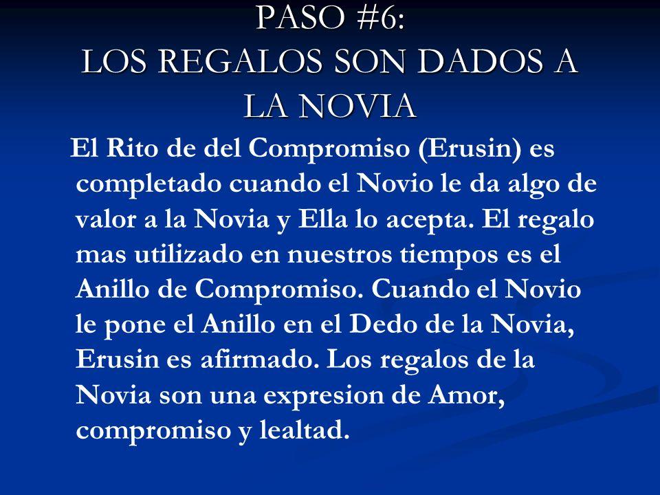 PASO #6: LOS REGALOS SON DADOS A LA NOVIA El Rito de del Compromiso (Erusin) es completado cuando el Novio le da algo de valor a la Novia y Ella lo ac