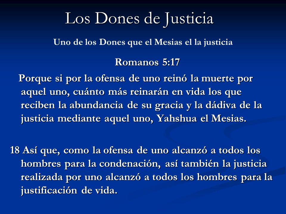 Los Dones de Justicia Uno de los Dones que el Mesias el la justicia Romanos 5:17 Romanos 5:17 Porque si por la ofensa de uno reinó la muerte por aquel