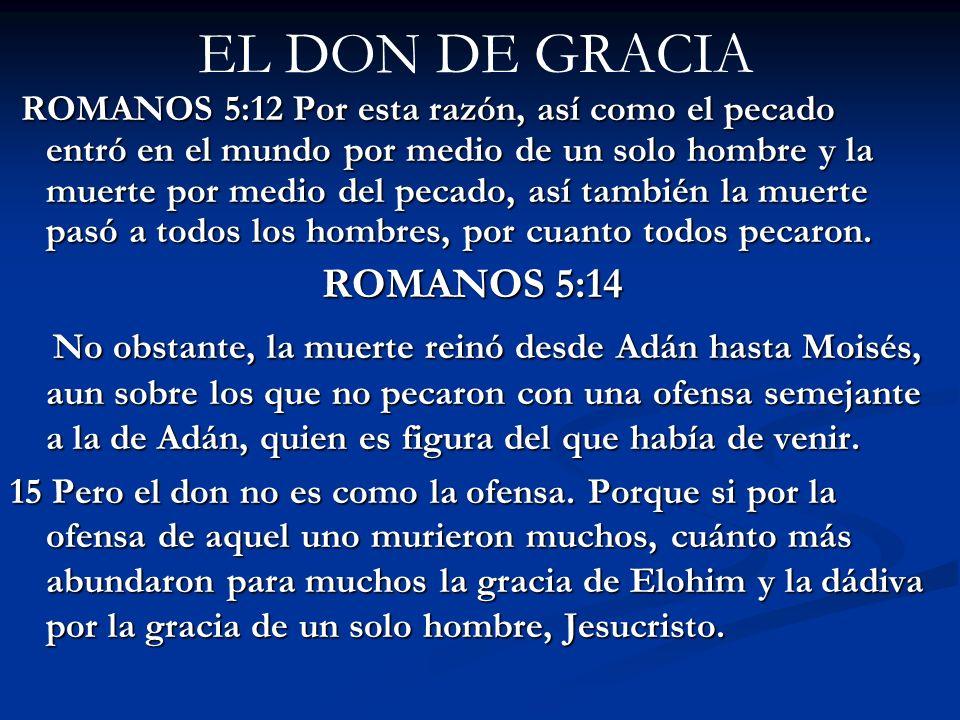 EL DON DE GRACIA ROMANOS 5:12 Por esta razón, así como el pecado entró en el mundo por medio de un solo hombre y la muerte por medio del pecado, así t