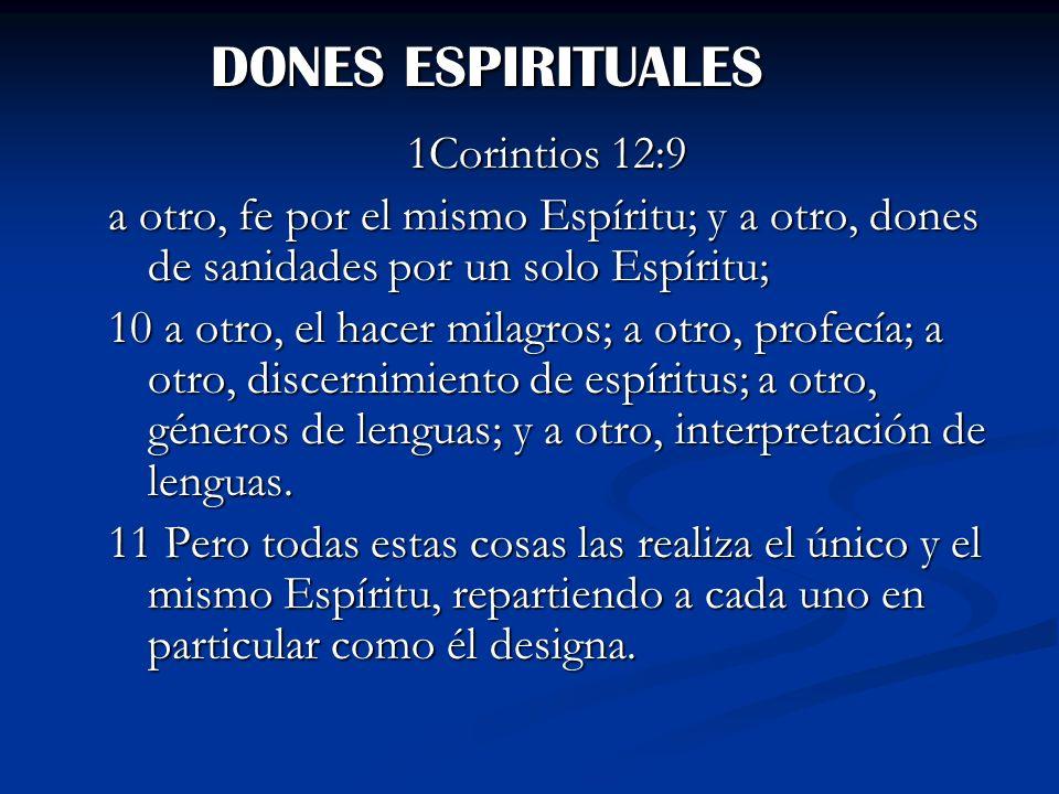 DONES ESPIRITUALES DONES ESPIRITUALES 1Corintios 12:9 a otro, fe por el mismo Espíritu; y a otro, dones de sanidades por un solo Espíritu; 10 a otro,