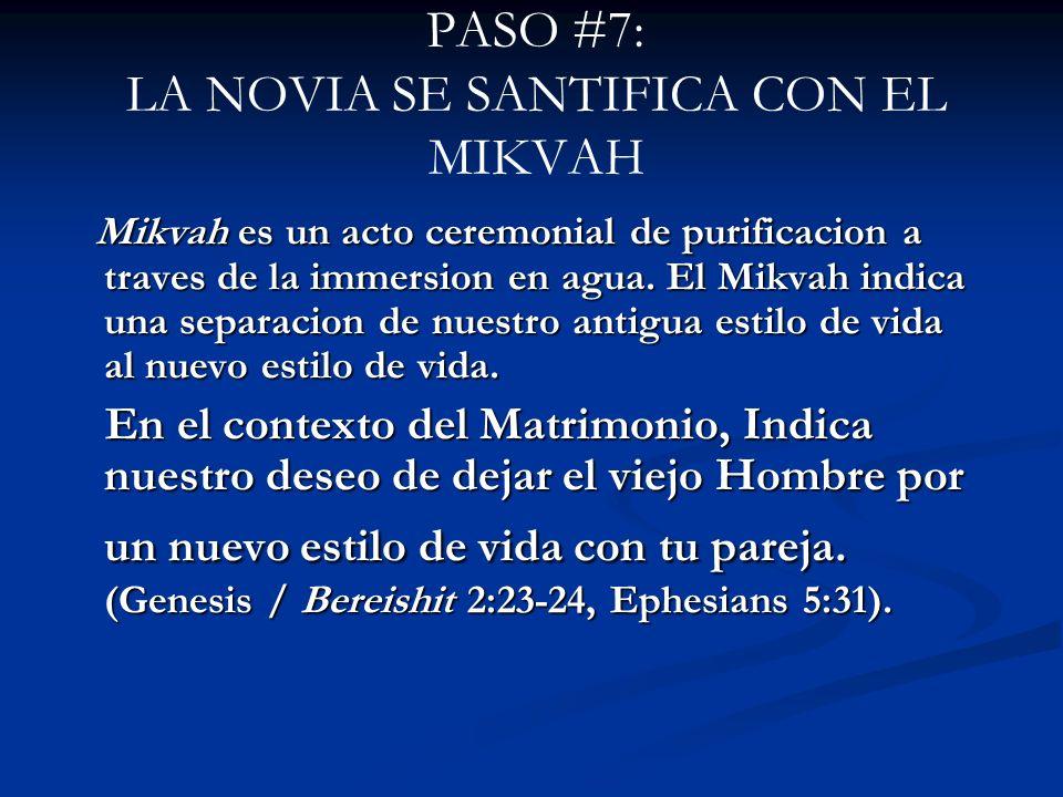 PASO #7: LA NOVIA SE SANTIFICA CON EL MIKVAH Mikvah es un acto ceremonial de purificacion a traves de la immersion en agua. El Mikvah indica una separ