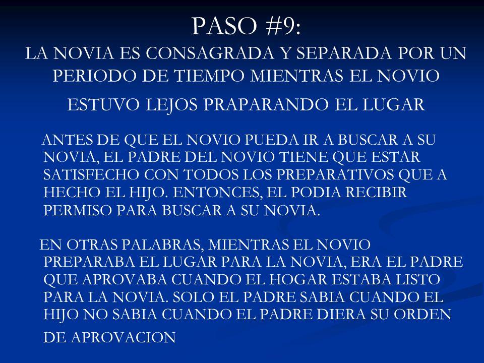 PASO #9: LA NOVIA ES CONSAGRADA Y SEPARADA POR UN PERIODO DE TIEMPO MIENTRAS EL NOVIO ESTUVO LEJOS PRAPARANDO EL LUGAR ANTES DE QUE EL NOVIO PUEDA IR