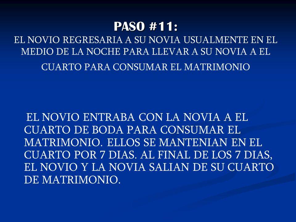 PASO #11: PASO #11: EL NOVIO REGRESARIA A SU NOVIA USUALMENTE EN EL MEDIO DE LA NOCHE PARA LLEVAR A SU NOVIA A EL CUARTO PARA CONSUMAR EL MATRIMONIO E
