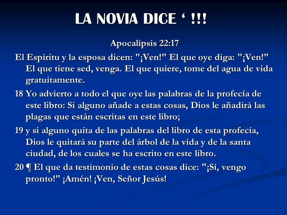 LA NOVIA DICE !!! Apocalipsis 22:17 El Espíritu y la esposa dicen: