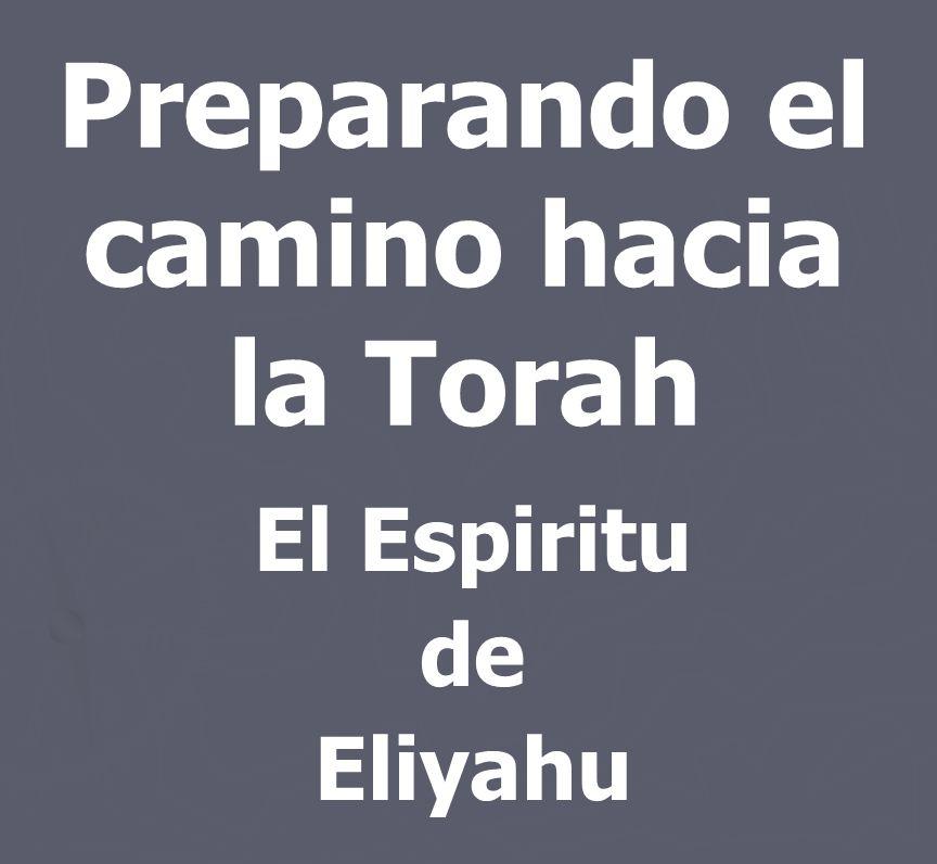 Preparando el camino hacia la Torah El Espiritu de Eliyahu