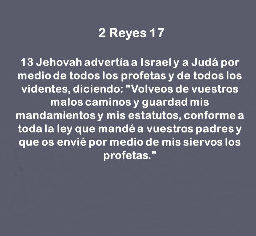 2 Reyes 17 13 Jehovah advertía a Israel y a Judá por medio de todos los profetas y de todos los videntes, diciendo: