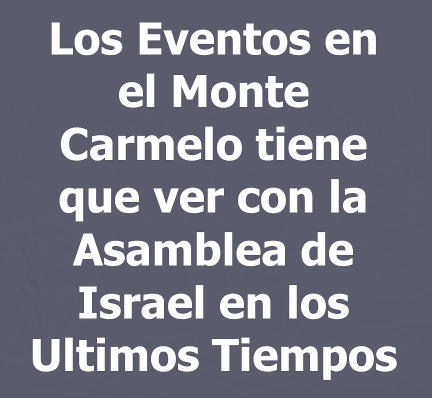 Los Eventos en el Monte Carmelo tiene que ver con la Asamblea de Israel en los Ultimos Tiempos