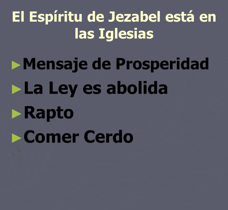 El Espíritu de Jezabel está en las Iglesias Mensaje de Prosperidad La Ley es abolida Rapto Comer Cerdo