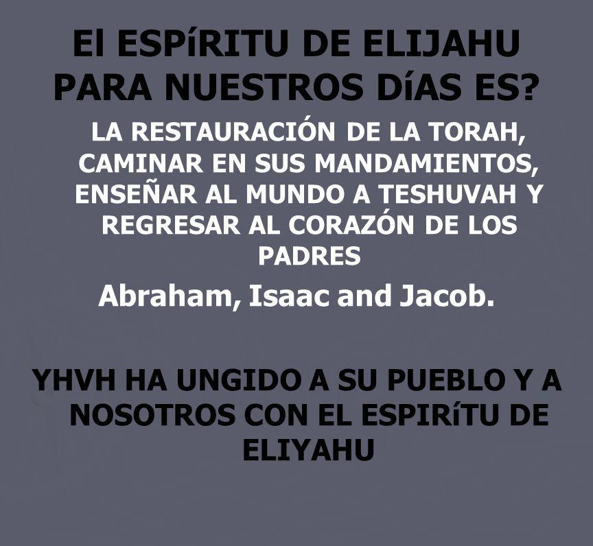 El ESPíRITU DE ELIJAHU PARA NUESTROS DíAS ES? LA RESTAURACIÓN DE LA TORAH, CAMINAR EN SUS MANDAMIENTOS, ENSEÑAR AL MUNDO A TESHUVAH Y REGRESAR AL CORA