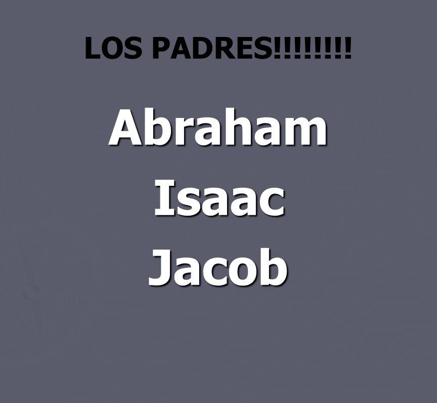 LOS PADRES!!!!!!!! AbrahamIsaacJacob
