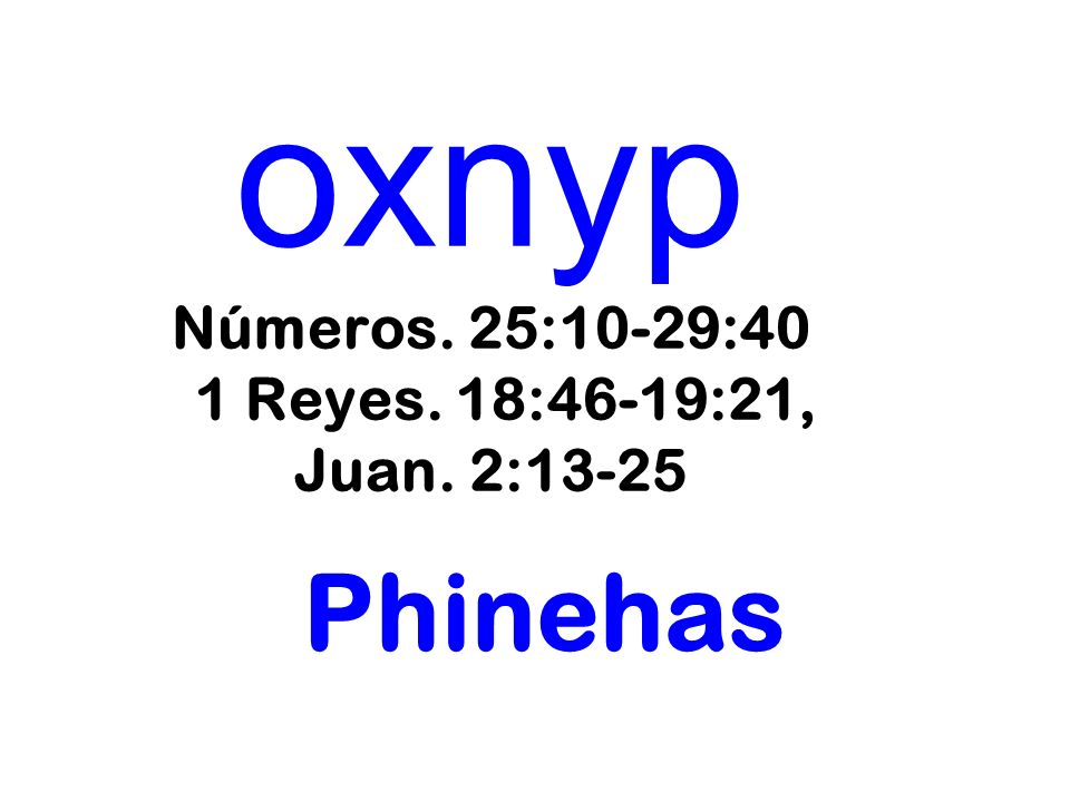 oxnyp Números. 25:10-29:40 1 Reyes. 18:46-19:21, Juan. 2:13-25 Phinehas