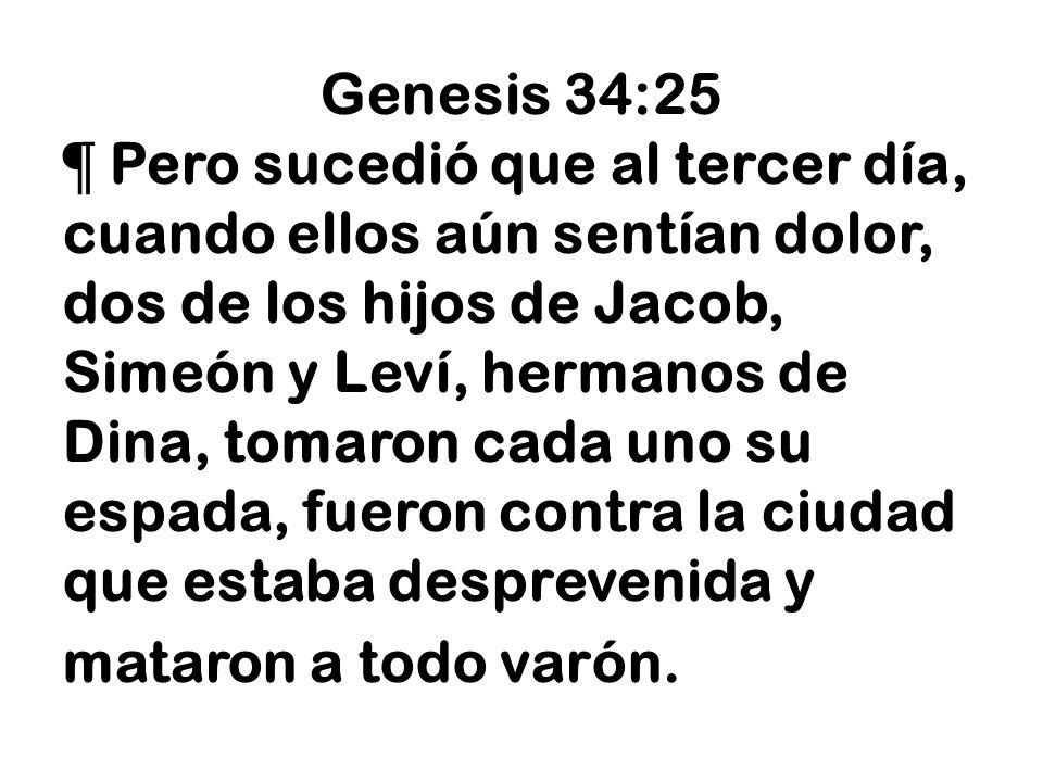 Genesis 34:25 ¶ Pero sucedió que al tercer día, cuando ellos aún sentían dolor, dos de los hijos de Jacob, Simeón y Leví, hermanos de Dina, tomaron ca