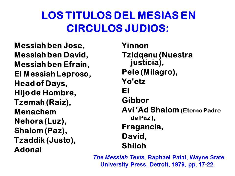 LOS TITULOS DEL MESIAS EN CIRCULOS JUDIOS: Messiah ben Jose, Messiah ben David, Messiah ben Efrain, El Messiah Leproso, Head of Days, Hijo de Hombre,