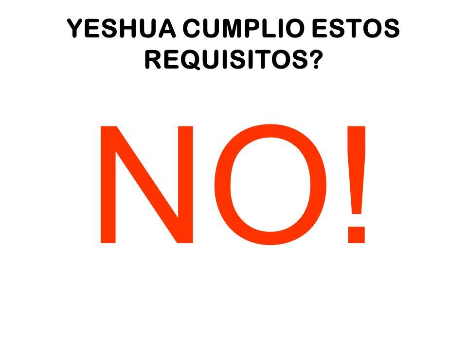 YESHUA CUMPLIO ESTOS REQUISITOS? NO!