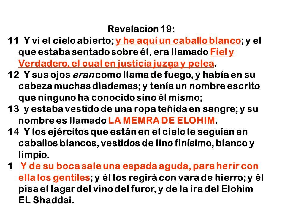 Revelacion 19: 11 Y vi el cielo abierto; y he aquí un caballo blanco; y el que estaba sentado sobre él, era llamado Fiel y Verdadero, el cual en justi