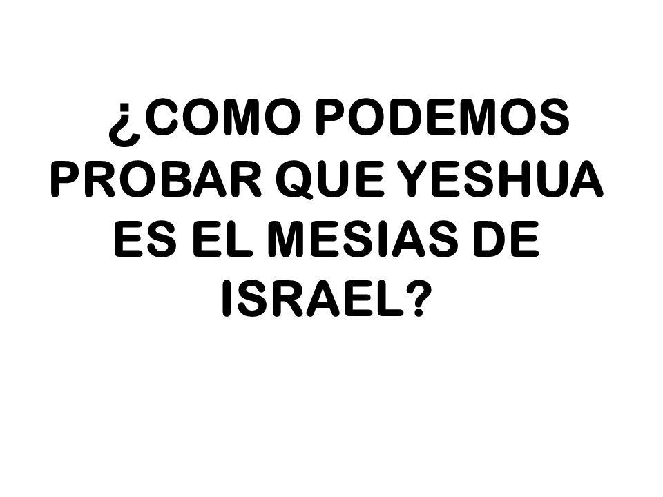 ¿ COMO PODEMOS PROBAR QUE YESHUA ES EL MESIAS DE ISRAEL?