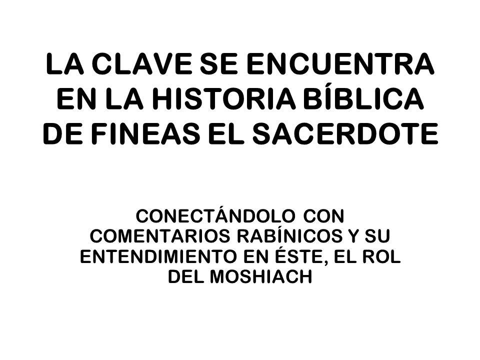 LA CLAVE SE ENCUENTRA EN LA HISTORIA BÍBLICA DE FINEAS EL SACERDOTE CONECTÁNDOLO CON COMENTARIOS RABÍNICOS Y SU ENTENDIMIENTO EN ÉSTE, EL ROL DEL MOSH
