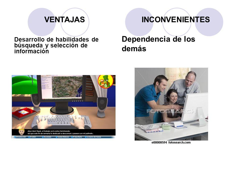 Desarrollo de habilidades de búsqueda y selección de información Dependencia de los demás VENTAJASINCONVENIENTES