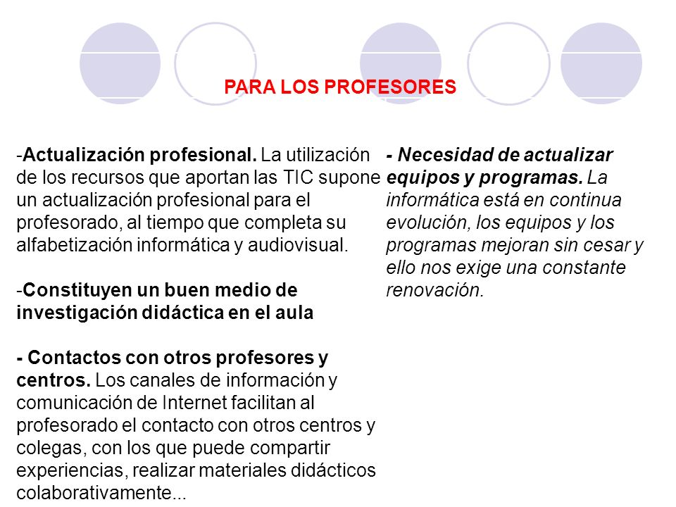 PARA LOS PROFESORES -Actualización profesional. La utilización de los recursos que aportan las TIC supone un actualización profesional para el profeso