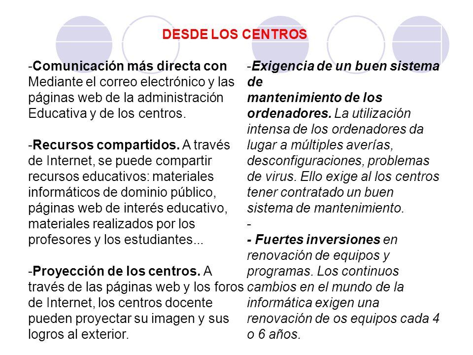 DESDE LOS CENTROS -Comunicación más directa con Mediante el correo electrónico y las páginas web de la administración Educativa y de los centros. -Rec