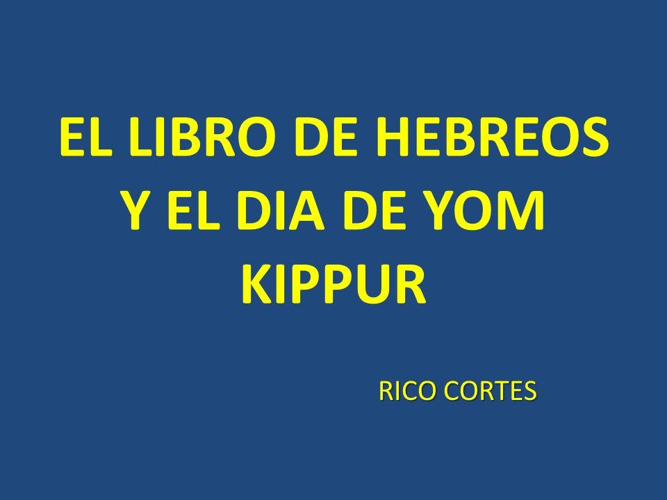 EL LIBRO DE HEBREOS Y EL DIA DE YOM KIPPUR RICO CORTES RICO CORTES