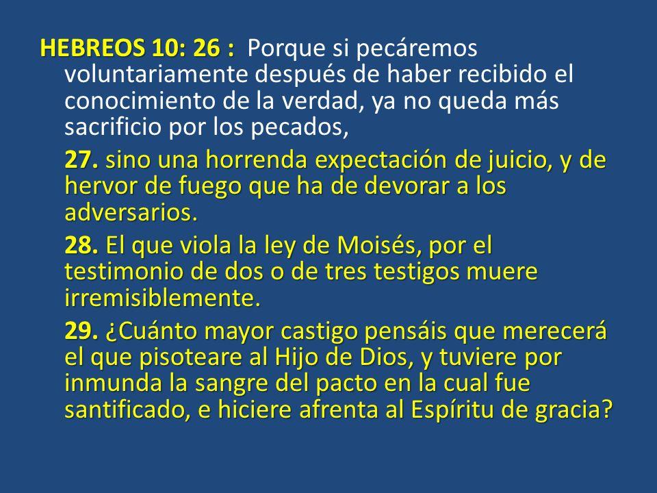 HEBREOS 10: 26 : HEBREOS 10: 26 : Porque si pecáremos voluntariamente después de haber recibido el conocimiento de la verdad, ya no queda más sacrific