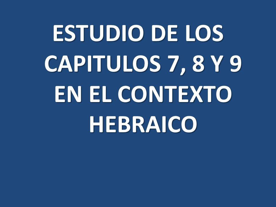 ESTUDIO DE LOS CAPITULOS 7, 8 Y 9 EN EL CONTEXTO HEBRAICO