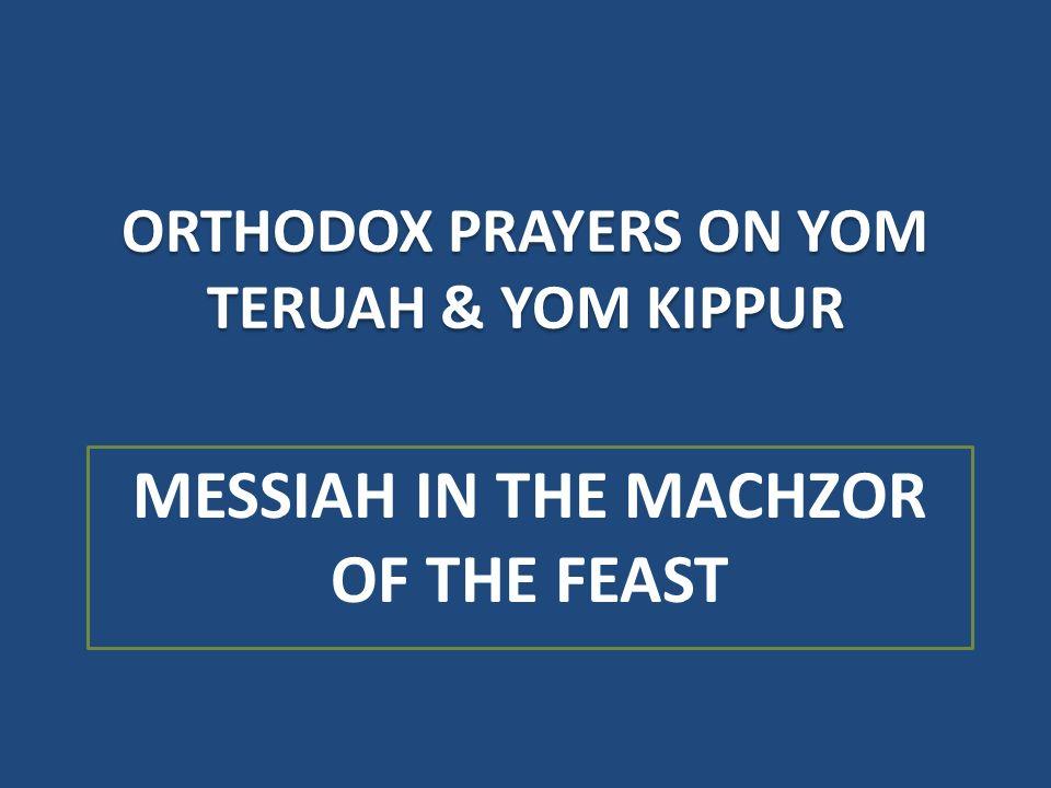 ORTHODOX PRAYERS ON YOM TERUAH & YOM KIPPUR MESSIAH IN THE MACHZOR OF THE FEAST