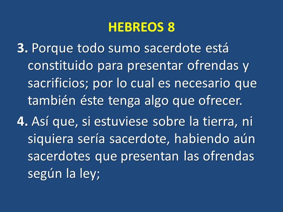 HEBREOS 8 3. Porque todo sumo sacerdote está constituido para presentar ofrendas y sacrificios; por lo cual es necesario que también éste tenga algo q