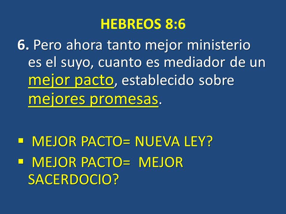 HEBREOS 8:6 6. Pero ahora tanto mejor ministerio es el suyo, cuanto es mediador de un mejor pacto, establecido sobre mejores promesas. MEJOR PACTO= NU