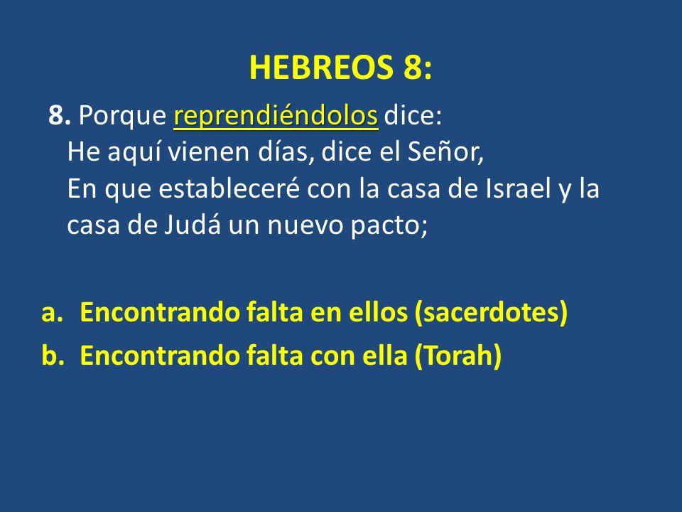 HEBREOS 8: reprendiéndolos 8. Porque reprendiéndolos dice: He aquí vienen días, dice el Señor, En que estableceré con la casa de Israel y la casa de J