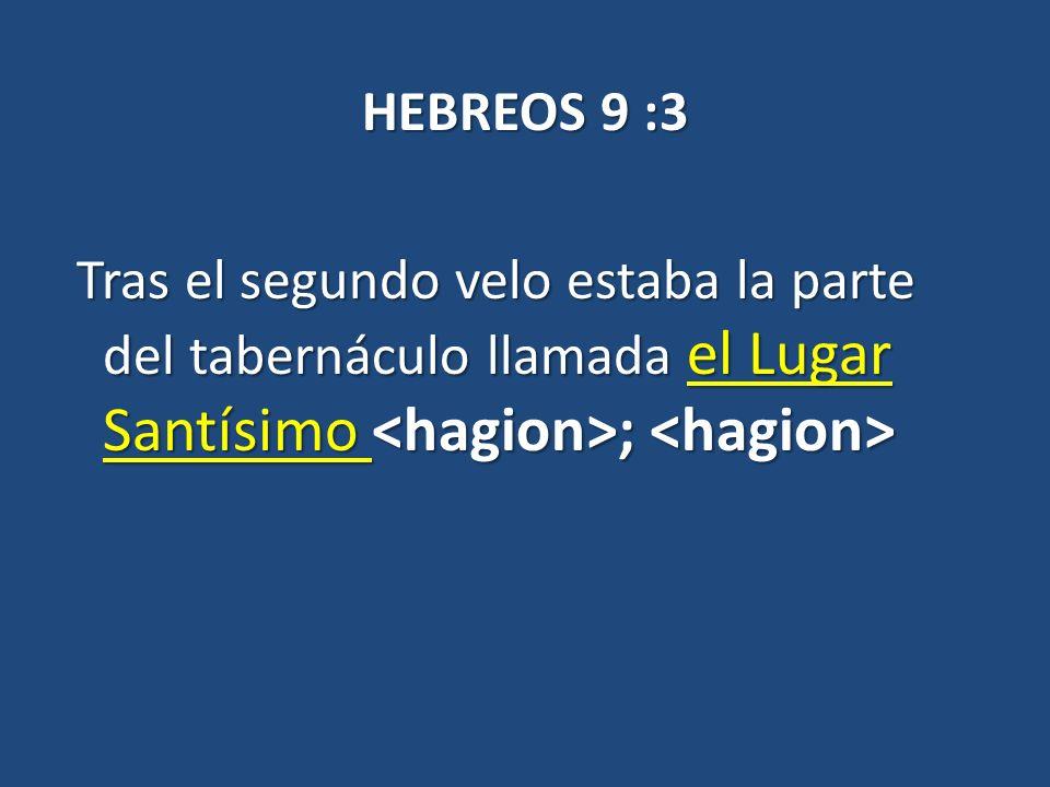 HEBREOS 9 :3 Tras el segundo velo estaba la parte del tabernáculo llamada el Lugar Santísimo ; Tras el segundo velo estaba la parte del tabernáculo ll